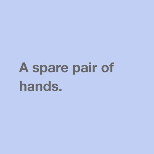 A spare pair of hands.