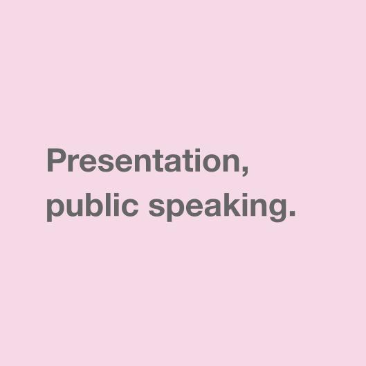 Presentation, public speaking.