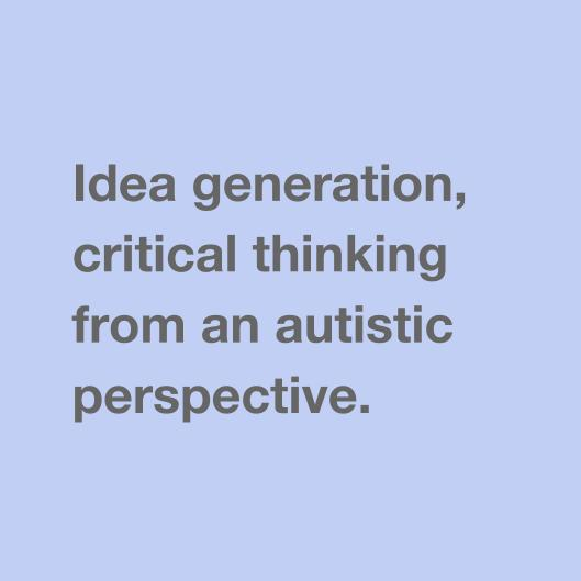 Idea generation, critical thinking from an autistic perspective.