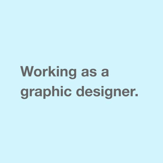 Working as a graphic designer.