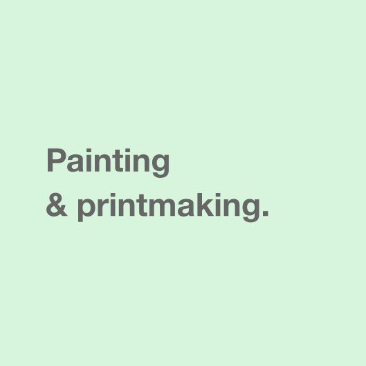 Painting & printmaking.