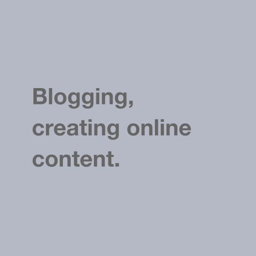 Blogging, creating online content.