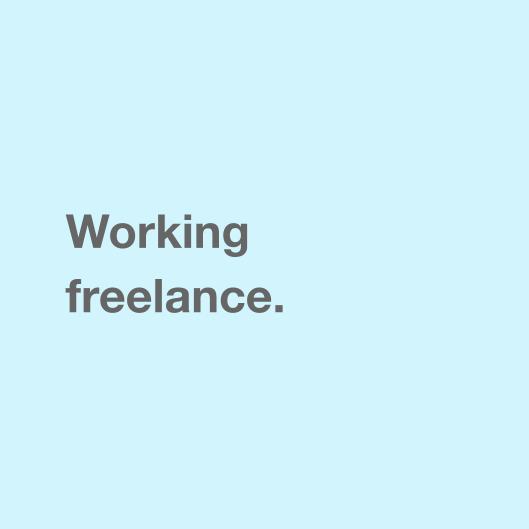 Working freelance.