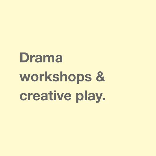 Drama workshops & creative play.