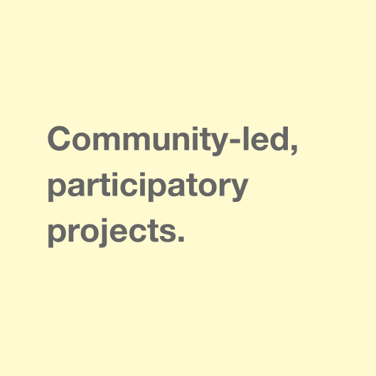 Community-led, participatory projects.
