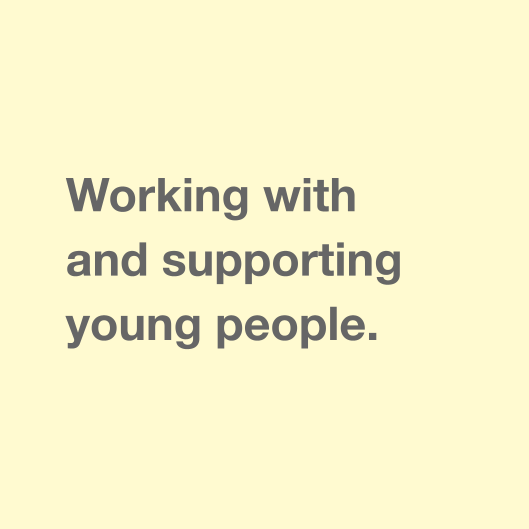 Working with and supporting young people.