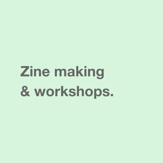 Zine making & workshops.