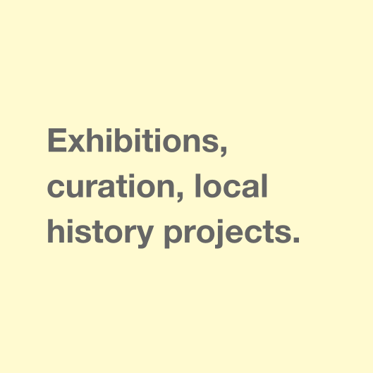Exhibitions, curation, local history projects.