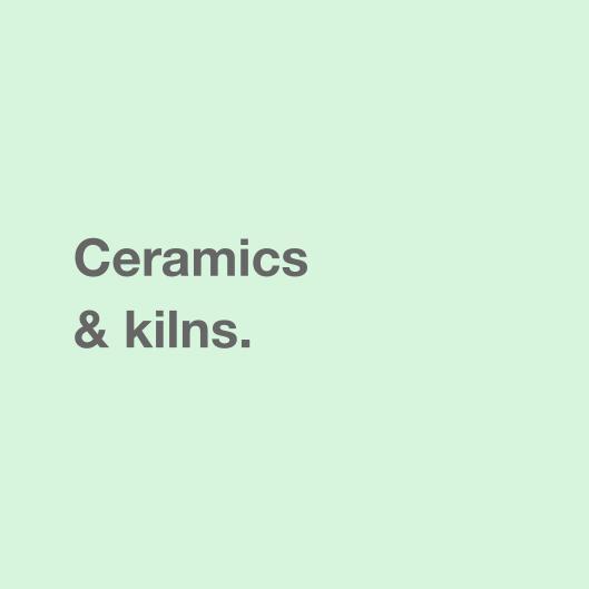 Ceramics & kilns.