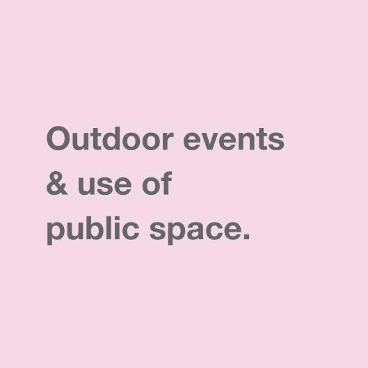Outdoor events & use of public space.