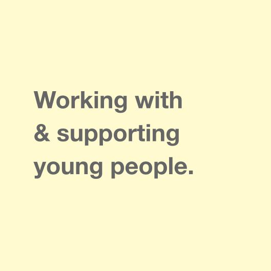 Working with & supporting young people.