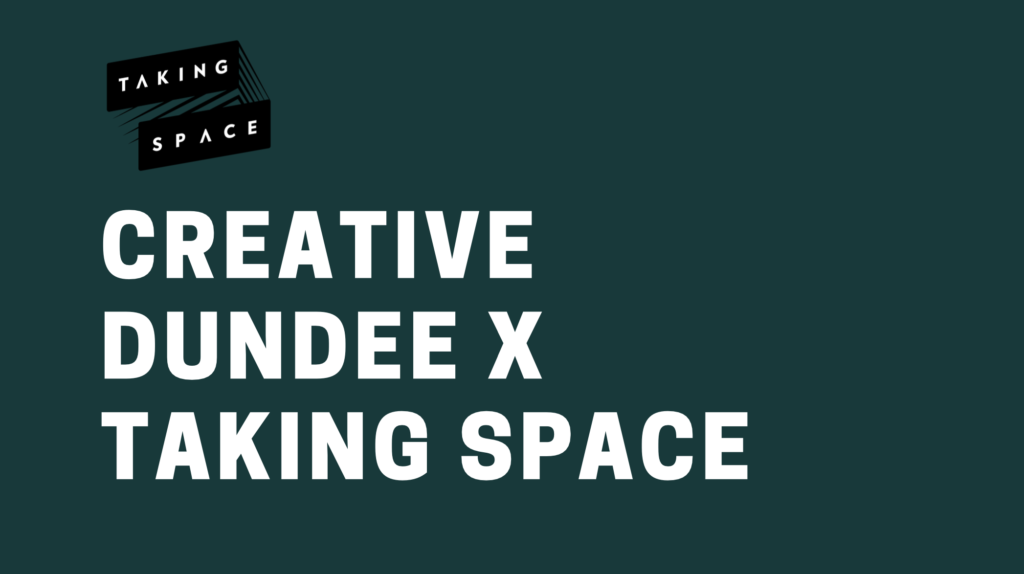 Creative Dundee x Taking Space